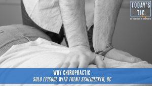 Why Chiropractic? Solo episode with Trent Scheidecker, DC