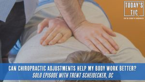 Can Chiropractic Adjustments Help My Body Work Better?