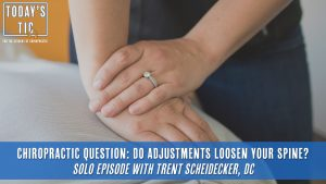 Chiropractic Question: Do Adjustments Loosen Your Spine?