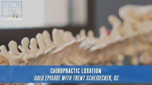 Chiropractic Luxation Solo Episode with Trent Scheidecker, DC