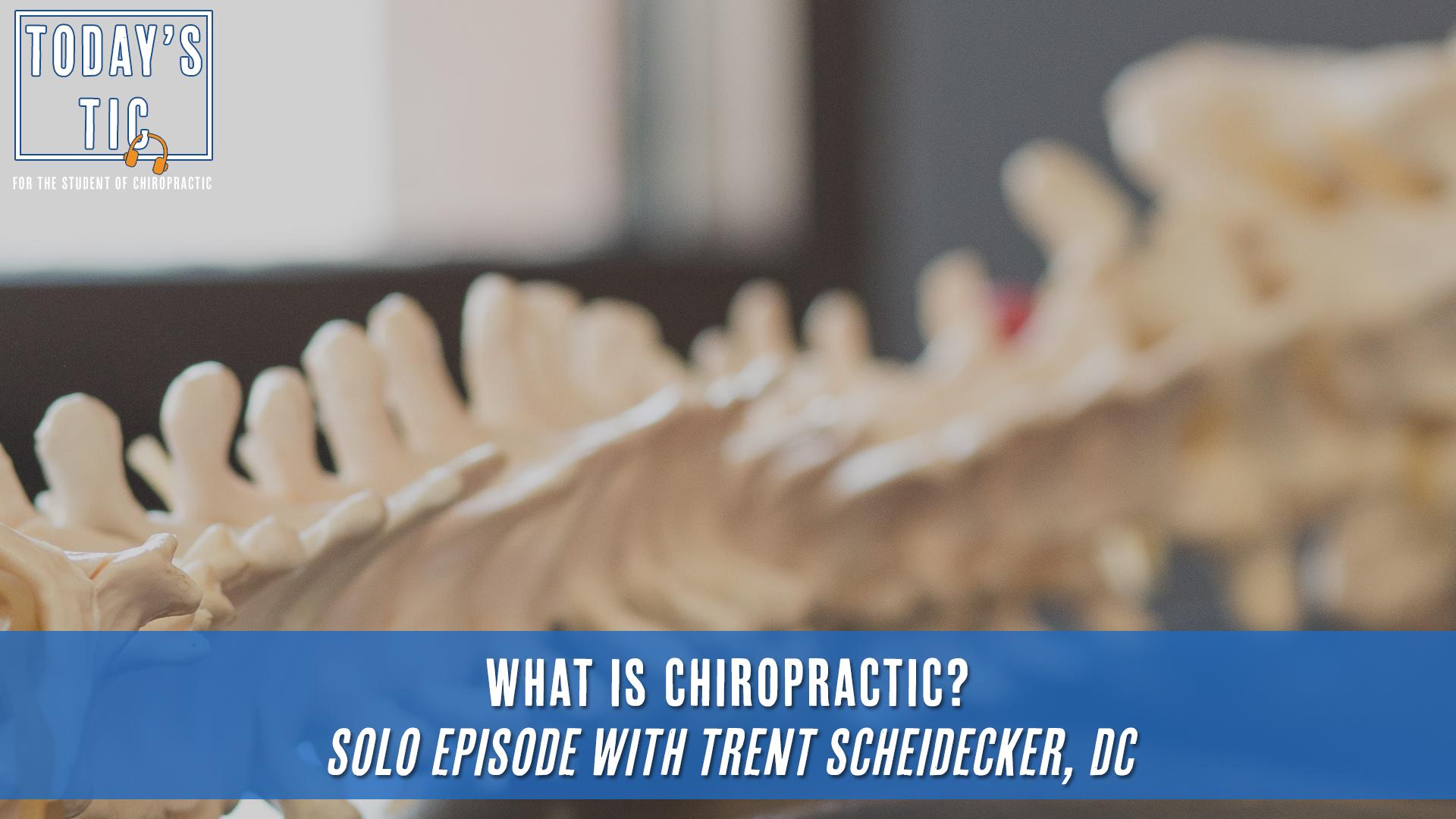 What is Chiropractic? Solo Episode with Trent Scheidecker, DC