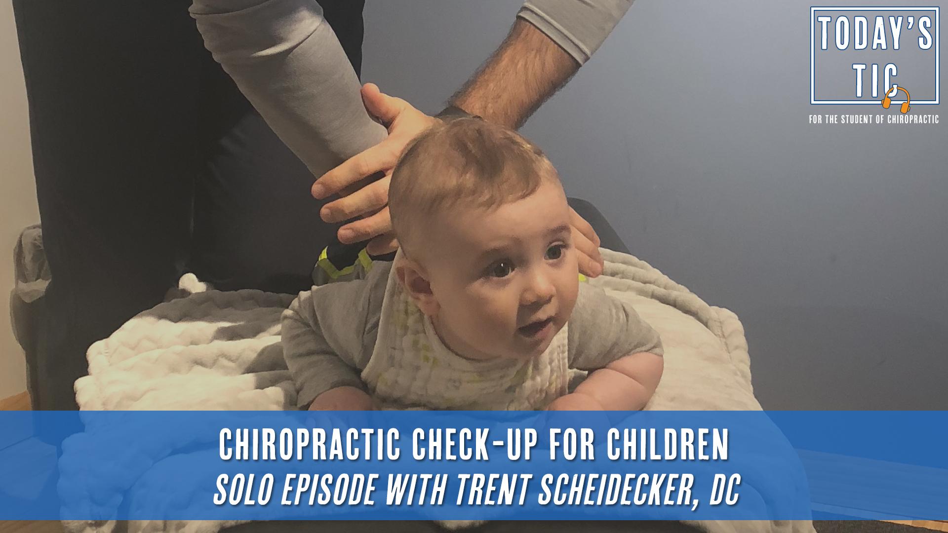 Chiropractic Check-up for Children Solo Episode with Trent Scheidecker DC