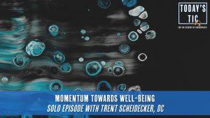 Momentum Towards Well-being - Solo Episode with Trent Scheidecker, DC