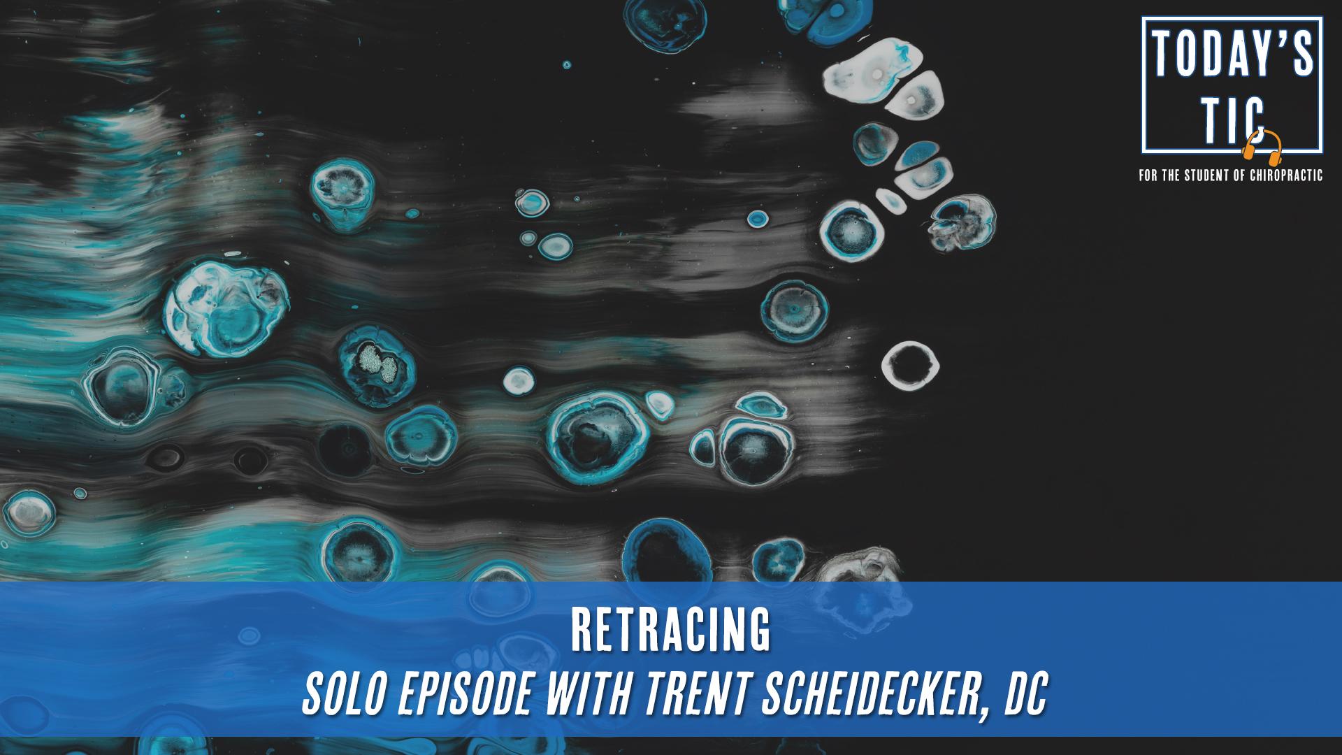 Retracing - Solo Episode with Trent Scheidecker, DC