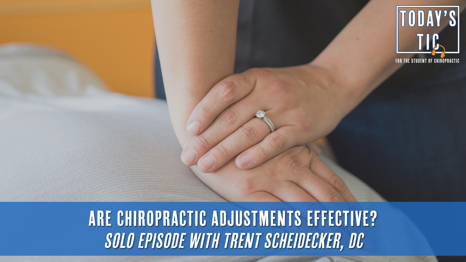 Are Chiropractic Adjustments Effective? Solo Episode with Trent Scheidecker, DC